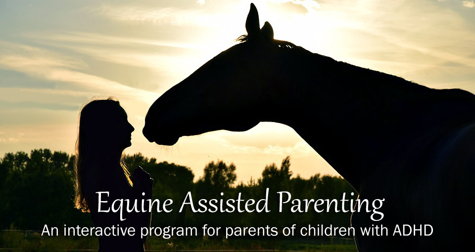 Equine Assisted Parenting: An interactive program for parents of children with ADHD